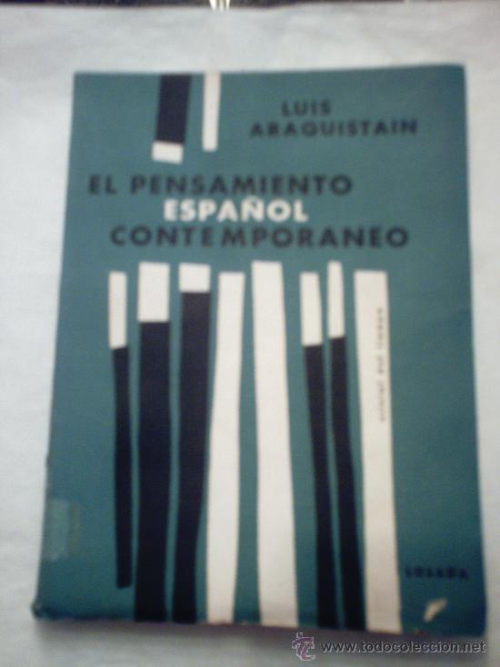 EL PENSAMIENTO ESPAÑOL CONTEMPORÁNEO DE LUIS ARAQUISTAIN(PRIMERA EDICIÓN, 1962, LOSADA) (Libros de Segunda Mano - Pensamiento - Sociología)