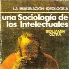 Libros de segunda mano: UNA SOCIOLOGÍA DE LOS INTELECTUALES (BARCELONA, 1978). Lote 27315295