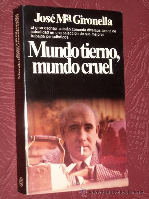 MUNDO TIERNO, MUNDO CRUEL POR JOSÉ MARÍA GIRONELLA DE PLANETA EN BARCELONA 1981 PRIMERA EDICIÓN (Libros de Segunda Mano - Pensamiento - Sociología)