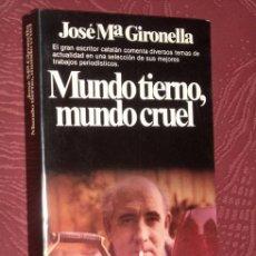 Libros de segunda mano: MUNDO TIERNO, MUNDO CRUEL POR JOSÉ MARÍA GIRONELLA DE PLANETA EN BARCELONA 1981 PRIMERA EDICIÓN. Lote 17967416
