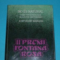 Libros de segunda mano: NO ES NATURAL. JOSEP VICENT MARQUES. II PREMI FONTANA ROSA. Lote 22050168