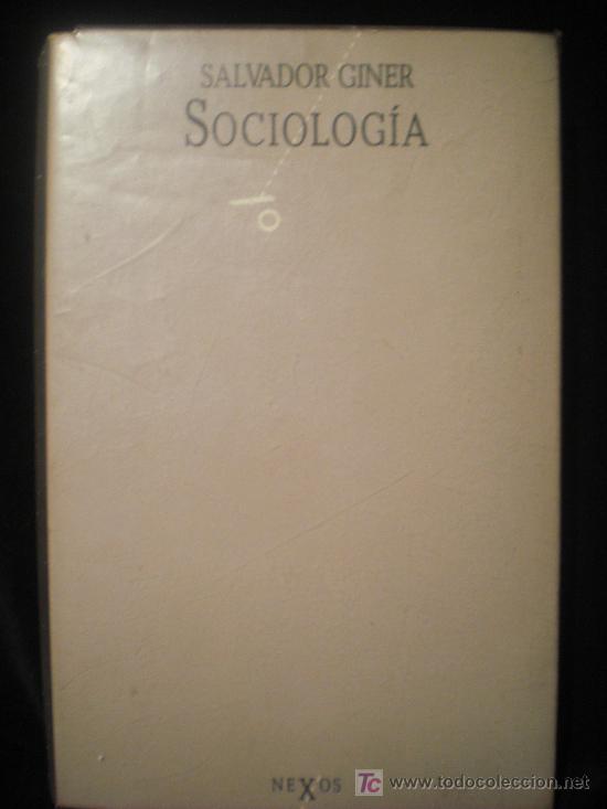 SALVADOR GINER. SOCIOLOGIA. ED. NEXOS. 1985 282 PAG (Libros de Segunda Mano - Pensamiento - Sociología)