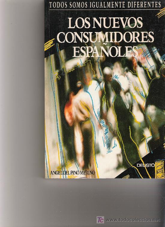 LOS NUEVOS CONSUMIDORES ESPAÑOLES TODOS SOMOS IGUALMENTE DIFERENTES - ÁNGEL DEL PINO MERINO - DEUSTO (Libros de Segunda Mano - Pensamiento - Sociología)
