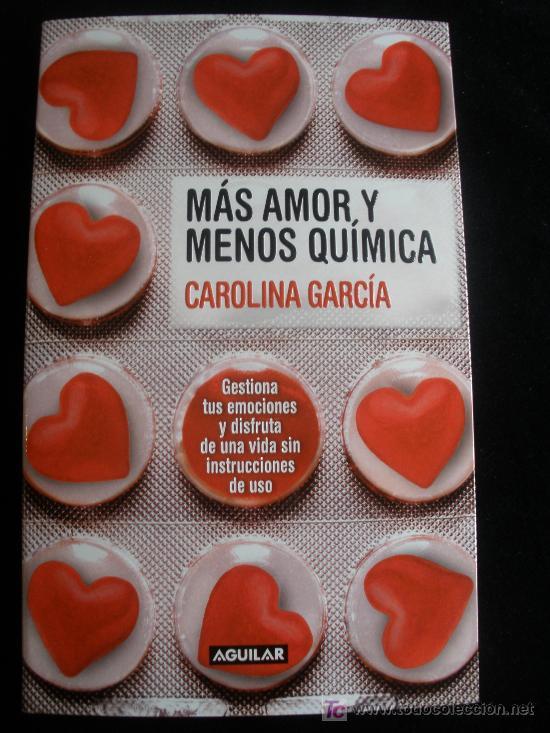 MAS AMOR Y MENOS QUIMICA CAROLINA GARCIA. AGUILAR. 2010 171 PAG (Libros de Segunda Mano - Pensamiento - Sociología)