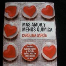 Libros de segunda mano: MAS AMOR Y MENOS QUIMICA CAROLINA GARCIA. AGUILAR. 2010 171 PAG. Lote 18810311