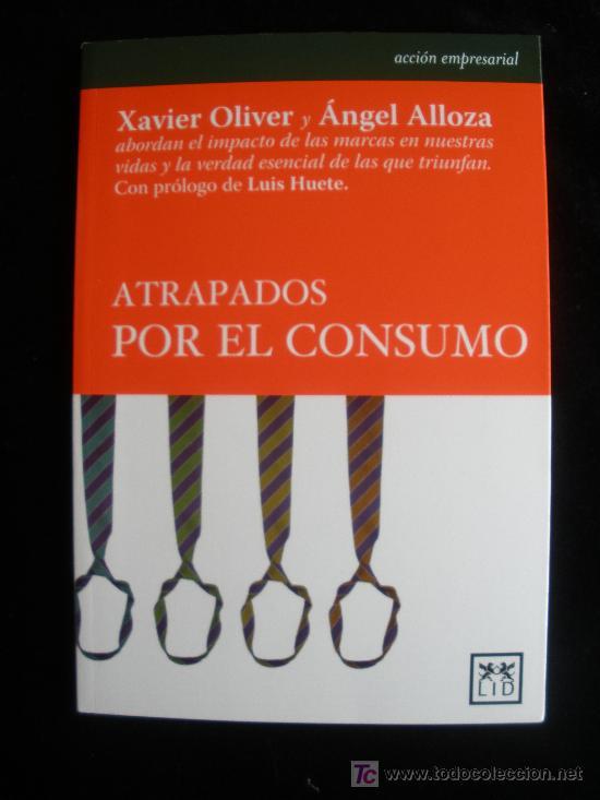 ATRAPADOS POR EL CONSUMO. OLIVER Y ALLOZA. ED.LID. 2009 140 PAG (Libros de Segunda Mano - Pensamiento - Sociología)