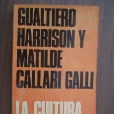 Libros de segunda mano: LA CULTURA ANALFABETA. HARRISON, GUALTIERO Y CALLARI GALLI, MATILDE. 1972. . Lote 19148345