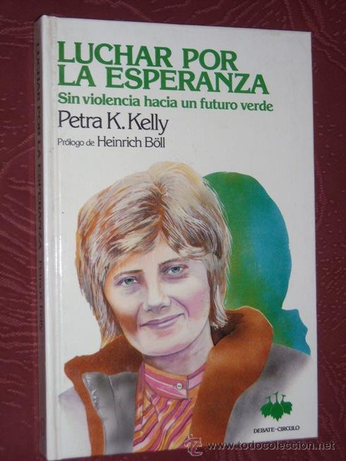 LUCHAR POR LA ESPERANZA POR PETRA K. KELLY DE DEBATE/CÍRCULO LECTORES EN BARCELONA 1984 1ª EDICIÓN (Libros de Segunda Mano - Pensamiento - Sociología)