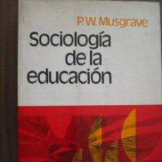 Libros de segunda mano: SOCIOLOGÍA DE LA EDUCACIÓN. MUSGRAVE, P.W. 1972. HERDER. Lote 19552302