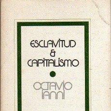 Libros de segunda mano: OCTAVIO IANNI: ESCLAVITUD Y CAPITALISMO. MÉXICO. 1976. . Lote 24130132