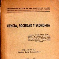 Libros de segunda mano: RAFAEL GARCÍA ROSQUELLAS: CIENCIA, SOCIEDAD Y ECONOMÍA. SUCRE- BOLIVIA. 1944.. Lote 24146837