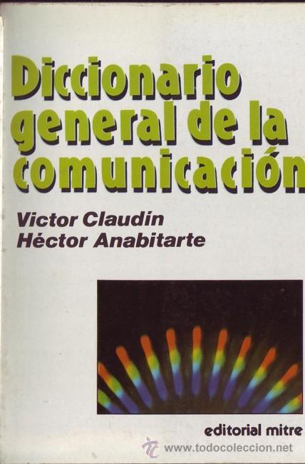 DICCIONARIO GENERAL DE LA COMUNICACION. VÍCTOR CLAUDIN. HÉCTOR ANABITARTE. (Libros de Segunda Mano - Pensamiento - Sociología)