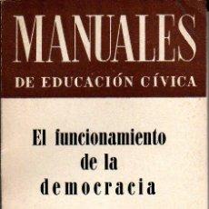 Libros de segunda mano: MANUALES DE EDUCACIÓN CÍVICA: EL FUNCIONAMIENTO DE LA DEMOCRACIA. MÉXICO. 1963.. Lote 25000580