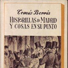 Libros de segunda mano: HISTORILLAS DE MADRID Y COSAS EN SU PUNTO TOMÁS BORRÁS.ED. AGUILAR, MADRID, 1968.. Lote 25730002