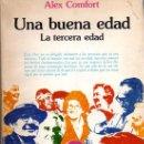 Libros de segunda mano: ALEX COMFORT: UNA BUENA EDAD. LA TERCERA EDAD. MADRID. 1978.. Lote 26859996