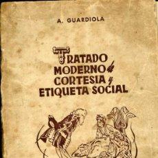 Libros de segunda mano: TRATADO MODERNO DE CORTESIA Y ETIQUETA SOCIAL ANTIGUO LIBRO POR ANTONIO GUARDIOLA. Lote 21276632