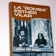 Libros de segunda mano: LA BOMBA ESTHER VILAR. JOSÉ MARÍA IÑIGO.PLAZA Y JANÉS 1976, 2ª EDICIÓN. FEMINISMO, POLÉMICA.. Lote 24706140