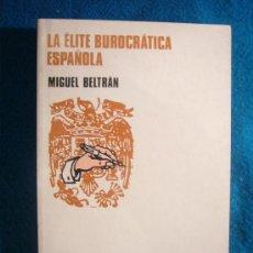 Libros de segunda mano: MIGUEL BELTRAN: - LA ELITE BUROCRÁTICA ESPAÑOLA - (BARCELONA, 1977). Lote 26757492