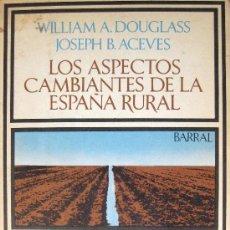 Libros de segunda mano: LOS ASPECTOS CAMBIANTES DE LA ESPAÑA RURAL. WILLIAM A. DOUGLAS. 1978. Lote 26921857