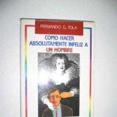 Libros de segunda mano: LIBRO- COMO HACER ABSOLUTAMENTE INFELIZ A UN HOMBRE- EL PAPAGAYO- FERNANDO G. TOLA. Lote 26785006