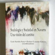 Libros de segunda mano: SOCIOLOGIA Y SOCIEDAD EN NAVARRA - UNA VISION DEL CAMBIO - LUIS SARRIES SANZ Y ESTHER CASARES GARCIA. Lote 22007469