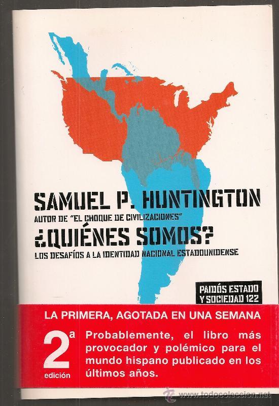 ¿QUIENES SOMOS? LOS DESAFIOS A LA IDENTIDAD NACIONAL ESTADOUNIDENSE / S. HUNTINGTON. (Libros de Segunda Mano - Pensamiento - Sociología)