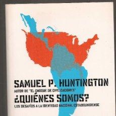 Libros de segunda mano: ¿QUIENES SOMOS? LOS DESAFIOS A LA IDENTIDAD NACIONAL ESTADOUNIDENSE / S. HUNTINGTON.. Lote 182243877