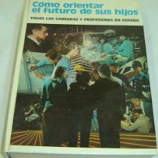 Libros de segunda mano: COMO ORIENTAR EL FUTURO DE SUS HIJOS-EDITORIAL DANAE 1976. Lote 24022111