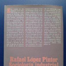 Libros de segunda mano: SOCIOLOGIA INDUSTRIAL - RAFAEL LOPEZ PINTOR - ALIANZA EDITORIAL TEXTOS - 1986. Lote 24612426