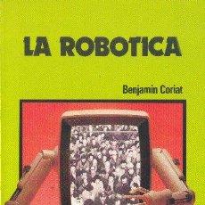 Libros de segunda mano: LA ROBÓTICA. BENJAMIN CORIAT. EDITORIAL REVOLUCIÓN 1985. Lote 24932811