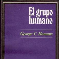 Libros de segunda mano: EL GRUPO HUMANO. GEORGE C. HOMANS ED. UNIVERSITARIA DE BUENOS AIRES. 5ª EDICIÓN 1977.. Lote 26972739