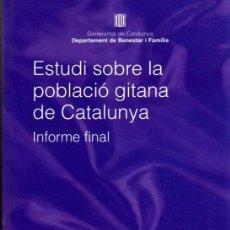 Libros de segunda mano: ESTUDI SOBRE LA POBLACIÓ GITANA DE CATALUNYA - GENERALITAT DE CATALUNYA 2006 - EN CATALÁN. Lote 25011864