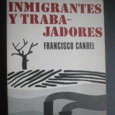 Libros de segunda mano: INMIGRANTES Y TRABAJADORES. CANDEL, FRANCISCO. 1972. Lote 25130895