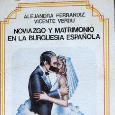 Libros de segunda mano: NOVIAZGO Y MATRIMONIO EN LA BURGUESÍA ESPAÑOLA. Lote 26603262
