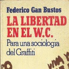 Libros de segunda mano: LA LIBERTAD EN EL WC FEDERICO GAN BUSTOS DOPESA 1978. Lote 25874896