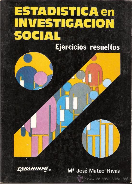 ESTADÍSTICA EN INVESTIGACIÓN SOCIAL. EJERCICIOS RESUELTOS. Mª J. MATEO RIVAS. PARANINFO. 2º ED. 1987 (Libros de Segunda Mano - Pensamiento - Sociología)