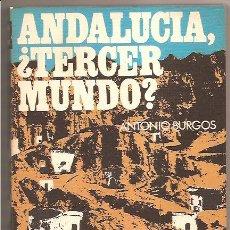 Libros de segunda mano: ANDALUCÍA, ¿TERCER MUNDO? – ANTONIO BURGOS. Lote 26909532
