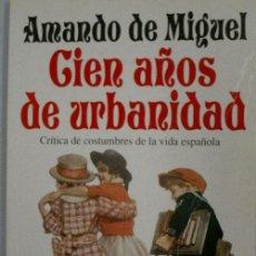 Libros de segunda mano: CIEN AÑOS DE URBANIDAD. DE MIGUEL AMANDO. 1995. Lote 27038384