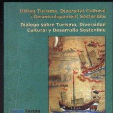 Libros de segunda mano: DIÁLOGO SOBRE TURISMO,DIVERSIDAD CULTURAL Y DESARROLLO SOSTENIBLE - FORUM DE LAS CULTURAS,2004. Lote 27264841