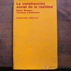 Libros de segunda mano: LA CONSTRUCCION SOCIAL DE LA REALIDAD, PETER BERGER Y THOMAS LUCKMANN, AMORRORTU, 1979. Lote 144072769