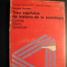 Libros de segunda mano: TRES CAPÍTULOS DE HISTORIA DE LA SOCIOLOGÍA: COMTE, AMRX, SPENCER. GURVITCH, GEORGES. 1970. Lote 27648319