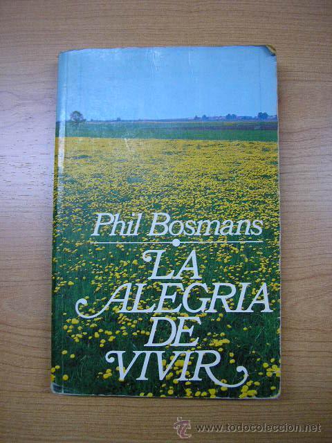 LA ALEGRIA DE VIVIR,DE PHIL BOSMANS,EDICIONES 29,5ª EDICION,AÑO 1982,121 PAGINAS (Libros de Segunda Mano - Pensamiento - Sociología)