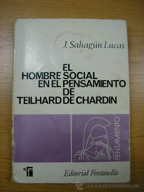 EL HOMBRE SOCIAL EN EL PENSAMIENTO DE TEILHARD DE CHARDIN,DE J. SAHHAGUN LUCAS,EDT. FONTANELLA,1969 (Libros de Segunda Mano - Pensamiento - Sociología)