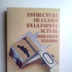 Libros de segunda mano: ESTRUCTURA DE CLASES EN LA ESPAÑA ACTUAL, JOSE FELIX TEZANOS, EDI.CUADERNOS PARA EL DIALOGO, 1975. Lote 28023684