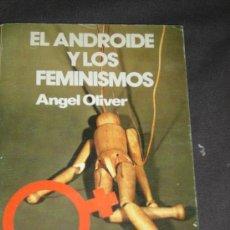 Libros de segunda mano: ANGEL OLIVER, EL ANDROIDE Y LOS FEMINISMOS, MADRID, 1980. Lote 28057535