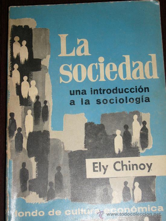 ELY CHINOY. LA SOCIEDAD. UNA INTRODUCCIÓN A LA SOCIOLOGÍA. MÉXICO, 1967 (Libros de Segunda Mano - Pensamiento - Sociología)