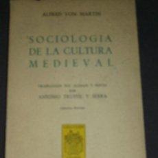 Libros de segunda mano: ALFRED VON MARTIN: SOCIOLOGÍA DE LA CULTURA MEDIEVAL, MADRID, 1970. Lote 28235588