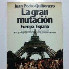 Libros de segunda mano: LA GRAN MUTACION EUROPA/ESPAÑA . JUAN PEDRO QUIÑONERO . COLECCION TABLERO . PLANETA . 1982. Lote 28291559