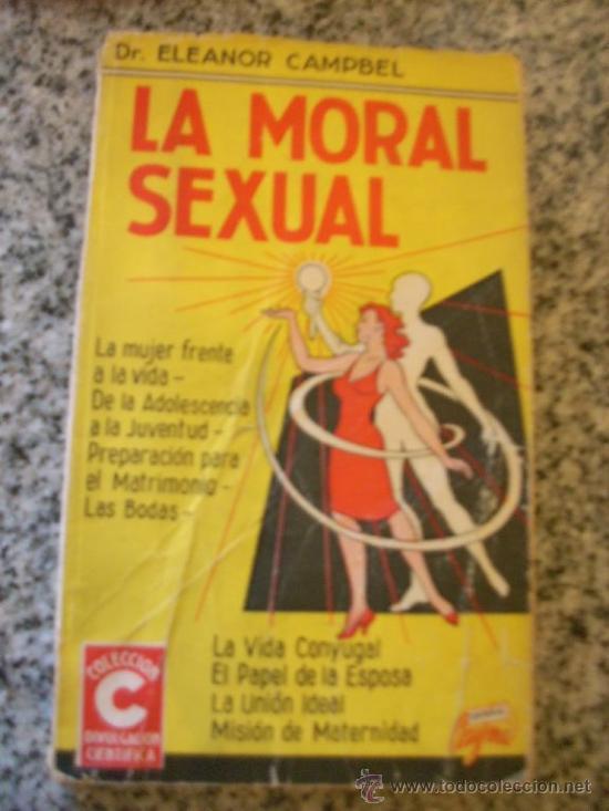 LA MORAL SEXUAL, POR DR. ELEANOR CAMPBEL - EDITORIAL CAYMI - ARGENTINA - 1963 - RARO (Libros de Segunda Mano - Pensamiento - Sociología)