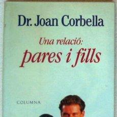 Libros de segunda mano: UNA RELACIO: PARES I FILLS - DR. JOAN CORBELLA - ED. COLUMNA 1992 - 251 PÁGINAS - VER DESCRIPCIÓN. Lote 28594485